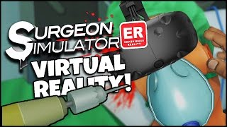 THE DOCTOR WILL SEE YOU NOW! | Surgeon Simulator ER: Experience Reality (HTC Vive VR)