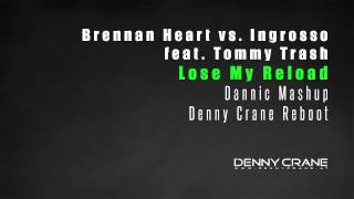 Brennan Heart vs. Ingrosso feat. Tommy Trash - Lose My Reload (Dannic Mashup) (Denny Crane Reboot)