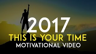 THIS IS YOUR TIME - Motivational Video For 2017