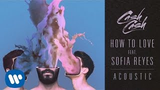 Cash Cash - How To Love feat. Sofia Reyes (Acoustic)