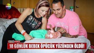 18 günlük bebek öpücük yüzünden öldü!