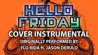Hello Friday (Cover Instrumental) [In the Style of Flo Rida ft. Jason Derulo]