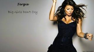 Fergie - Big Girls Don't Cry (Lyrics)