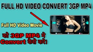 Full HD Video Or Movie Can Be Converted To 3gp Mp4