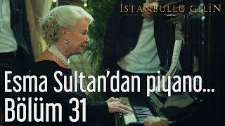 İstanbullu Gelin 31. Bölüm - Esma Sultan'dan Piyano Resitali