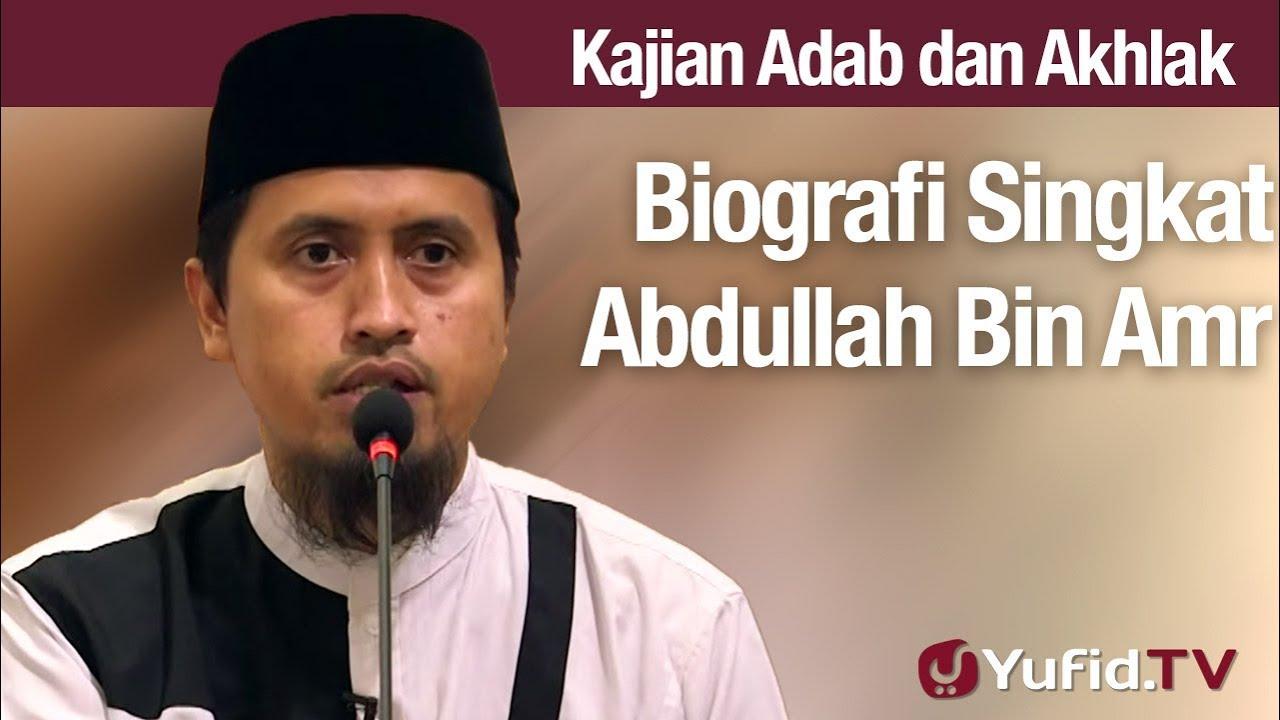 Kajian Akhlak #111: Biografi Abdullah Bin Amr - Ustadz Abdullah Zaen, Lc., MA