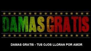 DAMAS GRATIS TUS OJOS LLORAN POR AMOR - LETRA (TEMA NUEVO) 2014