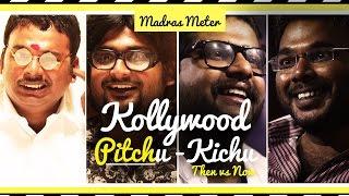 Kollywood Pitchu - Kichu   Then vs Now   Madras Meter