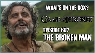 Game of Thrones 607: The Broken Man [WHAT'S ON THE BOX]