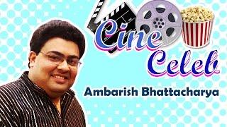 Ambarish Bhattacharya Interview II Cine Celeb