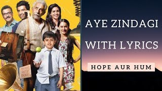 AYE ZINDAGI song with Urdu/Hindi Lyrics | HOPE AUR HUM | Naseeruddin Shah| Sonali Kulkarni | Shaan