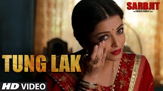 TUNG LAK  Video Song | SARBJIT | Randeep Hooda, Aishwarya Rai Bachchan, Richa Chadda | T-Series