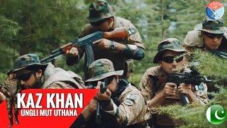 Ungli Mut Uthana | Kaz Khan | اُنگلی مت اُٹھانا بازو | بھارت کے خلاف | Pakistan Army |