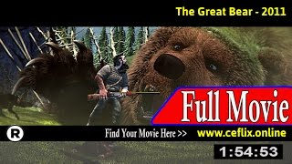 Watch: The Great Bear (2011) Full Movie Online