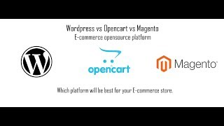 Wordpress vs Opencart vs Magento E-commerce opensource platform