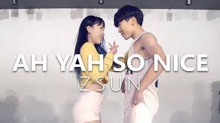 ZSUN (지선) - AH YAH SO NICE ft. 나리 of WA$$UP / Choreography . Jane Kim