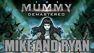 The Mummy Demastered (PC) Mike & Ryan