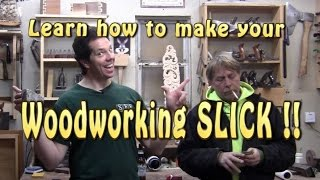 Make your woodworking, slick!