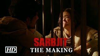 Sarabjit - The Making   Randeep Hooda, Aishwarya Rai Bachchan & Richa Chadha