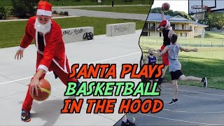 SANTA PLAYS BASKETBALL IN THE HOOD!