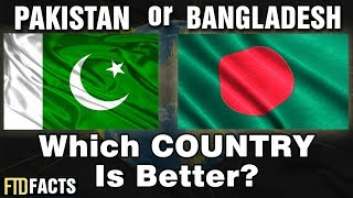 PAKISTAN or BANGLADESH - Which Country Is Better?