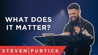 What Does It Matter? | Pastor Steven Furtick