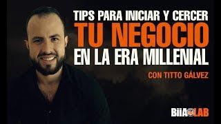 Tips Para Iniciar y Crecer Tu Negocio En La Era Millenial con Titto Gálvez