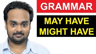 MAY HAVE, MIGHT HAVE for Past Possibility  - Advanced English Grammar