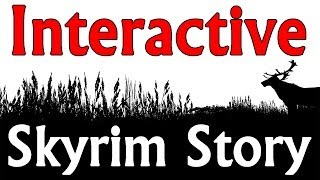 Skyrim: The Interactive Story Movie. (Part 1)
