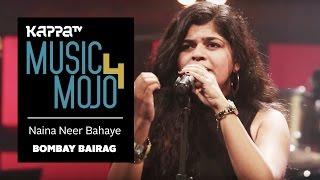 Naina Neer Bahaye | Sur Niragas Ho - Bombay Bairag - Music Mojo Season 4 - Kappa TV