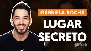 LUGAR SECRETO - Gabriela Rocha (aula de violão completa)