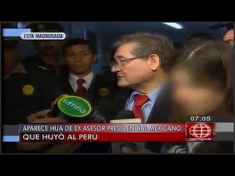 Aparecio hija de ex asesor presidencial de Mexico que huyo a Lima