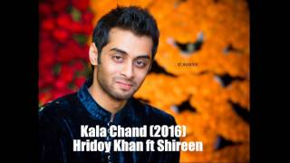 Hridoy Khan ft Shireen - Kala Chand (2016)