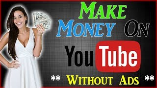 How To Make Money On YouTube Without Ad Revenue (3 Methods)