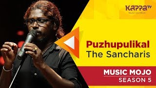 Puzhupulikal - The Sancharis - Music Mojo Season 5 - Kappa TV