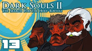 Let's Play Dark Souls 2: The Search For The Holy Ravioli [Co-Op] - Part 13 - Can't Get Gud