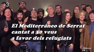 El Mediterráneo de Joan Manuel Serrat cantat a 30 veus a favor dels refugiats TV3