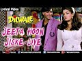 Jeeta Hoon Jiske Liye - Lyrical Video | Bollywood Romantic Songs | Dilwale | Ajay Devgan & Raveena