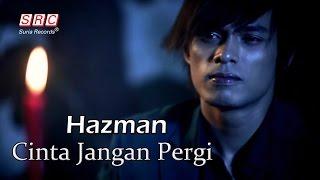 Hazman - Cinta Jangan Pergi(Official Music Video)