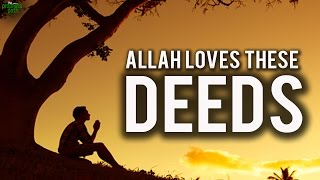 Allah Loves These Deeds!