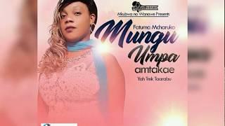 Fatma Mahmoud '' Mcharuko''  - Mungu Humpa Amtakae ... official AUDIO 2018