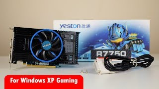 Yeston R7750 1GD5 AMD Radeon Graphics Card Review for Windows XP Retro Gaming