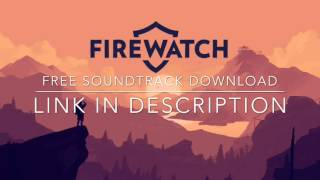 [FREE DOWNLOAD] Firewatch Original Score Soundtrack [Link in Description]