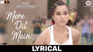 Mere Dil Mein - Lyrical | Half Girlfriend | Arjun K & Shraddha K | Veronica M & Yash N | Rishi Rich