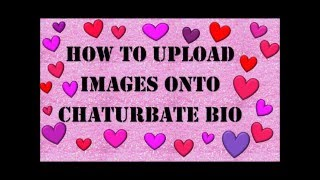How to Upload Images to Chaturbate Bio