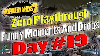 Borderlands 2 | Zero Playthrough Funny Moments And Drops | Day #19