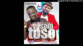 Gasmila X Mr Kash – Yesom Toso (Prod. By Ball J)