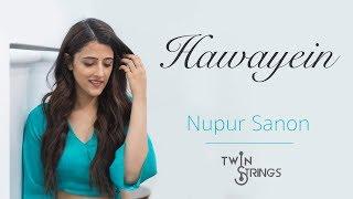 Hawayein | Twin Strings Ft. Nupur Sanon