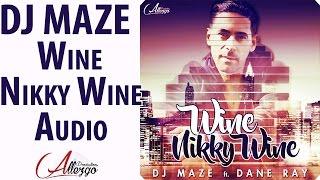 Dj Maze - Wine Nikky Wine ft. Dane Ray (Audio Stream)
