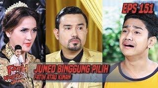 Juned Binggung Pilih Fatih Atau Kinan - Fatih Di Kampung Jawara Eps 151